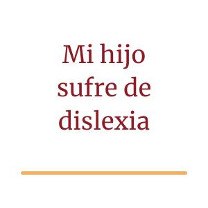 Mi hijo sufre de dislexia