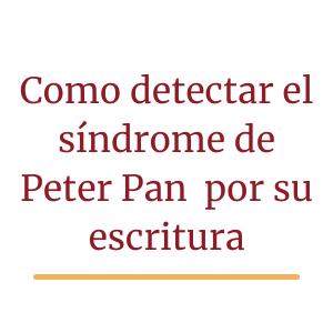 Como detectar el síndrome de Peter Pan por su escritura